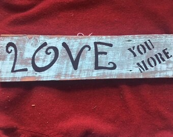 "Barn Wood Painted ""Love You More"" Sign"
