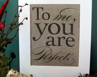 To ME, YOU Are PERFECT - burlap art print