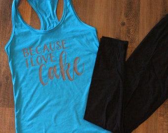 Because I Love Cake Workout Tank