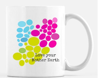 Love Your Mother Earth 11oz coffee or tea cup. FREE SHIPPING