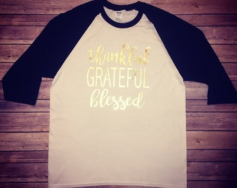 Thankful Grateful Blessed Shirt, Thanksgiving Shirt, Thankful Shirt, Blessed Shirt, Grateful Shirt, Thankful Raglan, Blessed Raglan