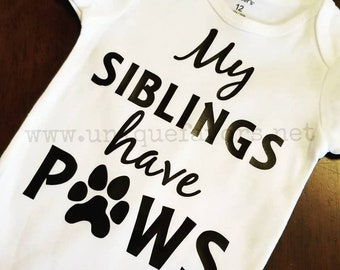 My Siblings have Paws! Custom onesie or t-shirt. All sizes available!