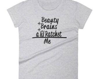 Ratchet Tee - Ratchet Shirt - A Little Ratchet - A Lil ratchet tee- The ratchet friend - Beauty, Brains and ratchet