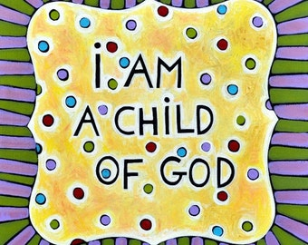 I am a Child of God -Art Print from an Acrylic Painting