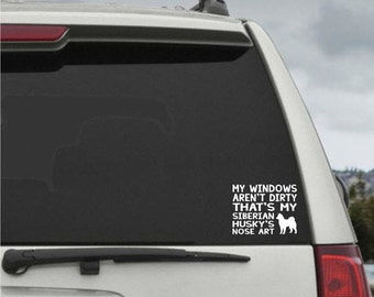 My Windows Aren't Dirty That's my Siberian Husky's Nose Art - Car Window Decal Sticker