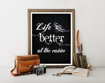Cabin Decor, Cabin Downloadable Print, Life is Better at the Cabin Print, Cabin Digital Download, Cabin, Cabin Printable, Cabin Art 0163