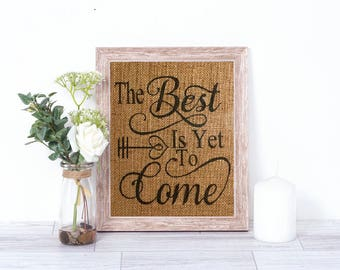 The Best Is Yet To Come Burlap Print - Wedding Burlap Print - Wedding Decor - Anniversary Gift - Wedding Gift - Engagement Gift