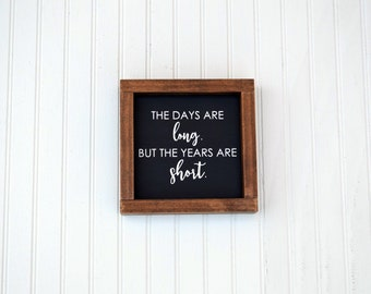 The Days Are Long, But the Years are Short, Wood Sign, Farmhouse Sign, Mother's Day, Framed Sign
