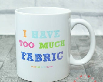 I Have Too Much Fabric...Said No One Ever Mug