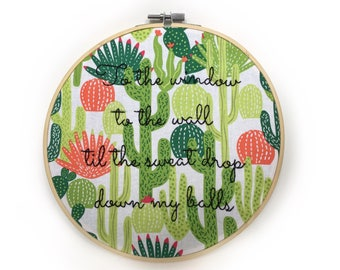 To the Window to the Wall// funny hand embroidery rap lyrics// cactus print home decor// Hoop art