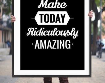 "Typography Art Printable Poster ""Make Today Ridiculously Amazing"" Inspirational Wall Art Typography Quote Posters Digital Download"