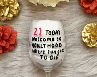 21 Today Wine Glass, 21st Birthday Gift, 21st Birthday Celebration, 21st Birthday Welcome To Adult Hood Where Fun Goes To Die Wine Glass