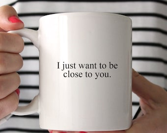 I just want to be close to you
