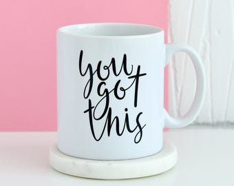 You Got This Mug | Inspirational Quote Mug, Gifts For Him, Unique Mug, Motivational Typology, Gift Present Mugs, Gifts For Her