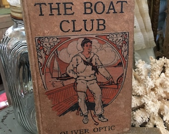 Hey Sailor Boy Antique 1911 Copy Of The Boat Club By Oliver Optic