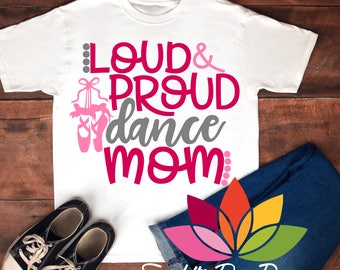 Dance, Ballet, SVG, DXF, Loud and Proud, Dance Mom SVG, Ballet, Shoes, On Point, Shirt, Decal, Design cut file, silhouette cameo and cricut