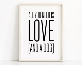 Instant Download Printable Art, Quote Print, Printable Wall Art, Digital Download Art, Dog Lover Gift, All You Need Is Love And A Dog Quote