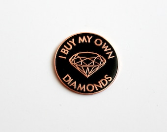 "I Buy my Own Diamonds lyrics Hard Enamel Lapel Pin - 1.25"" feminist, feminism black rose gold, galentines"