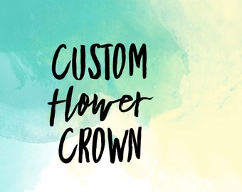 Custom flower crown - made to order - TAT 3-4 weeks