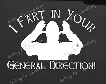 I Fart in Your General Direction French Taunting Insults from Monty Python and the Holy Grail Inspired Decal /Sticker for windshield, laptop