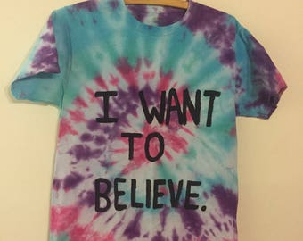 I want to believe tie dye t-shirt