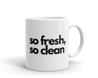 So fresh, So clean Mug