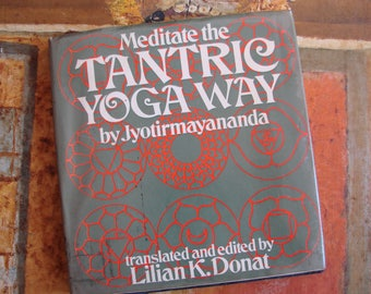 MEDITATE the TANTRIC YOGA Way by Swami Jyotirmayananda Saraswati, Lilian K Donat, First Edition, George Allen & Unwin Ltd. 1973