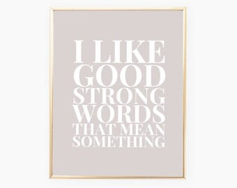 I like good, strong words, Louisa May Alcott Quote, Literary Quote, Literary Print