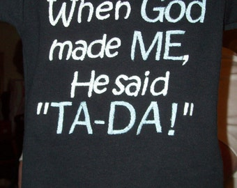 When God made me, He said TA-DA (machine embroidery pes, jef 4x4, 5x7 & 6x10)
