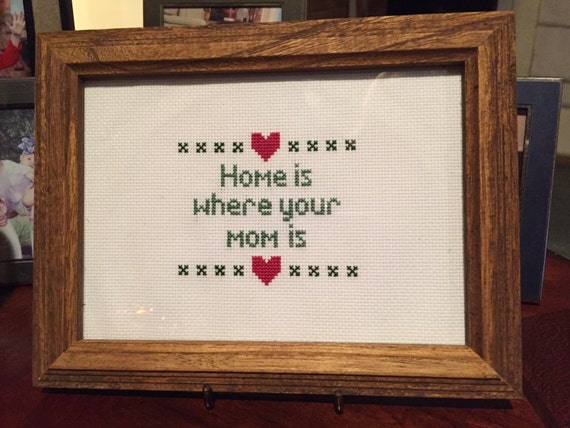 Home Is Where Your Mom Is Cross Stitch Pattern
