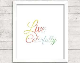 Live Colorfully Watercolor 8x10 Printable, Instant Download, Live Colorfully Print, Inspirational Sayings Print, Rainbow Ombre Word Art