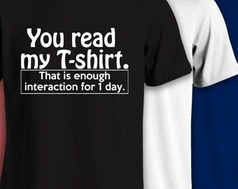 You Read My T-Shirt, That is Enough Interaction For Today- Funny Short Sleeve T-Shirts-333