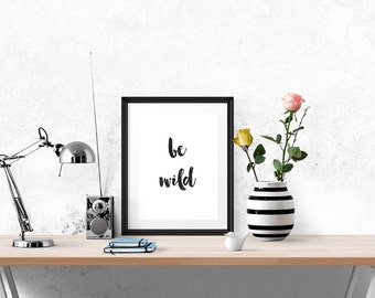 Be Wild Poster - Motivational Quote Print Inspirational Saying Typographic Brush Script Minimalist Digital Printable Black & White Design