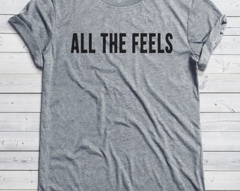 All The Feels Shirt