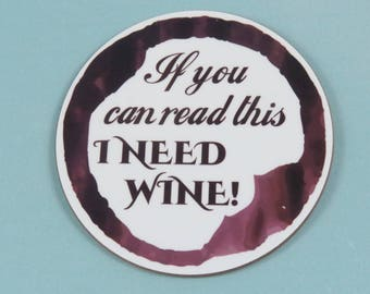 Wine lovers coaster, If you can read this...I need wine, round wooden coaster wine lover wine gift funny wine present