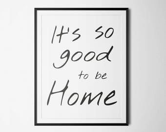 Its so good to be home sign, printable poster, wall art, quote print, home decor poster for wall, easy instant download typography print