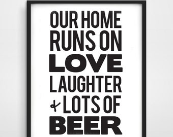 Beer Print, Our Home Runs On Love Laughter & Beer, Beer Quote, Printable, Wall Art, Kitchen Art, Typography, Great Gift, DIGITAL DOWNLOAD