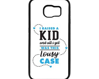 "Father's/Mother's Day ""I raised a kid and all I got..."" Inspired Design Samsung Galaxy S6 / S7 / S7 Edge Case"