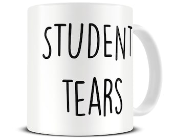 Student Tears Mug - Teacher Mug - Teacher Gifts - Funny Teacher Gift - Funny Teacher Mugs - MG533