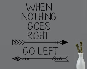 When Nothing goes Right, Go Left with Arrows: Wall Decal