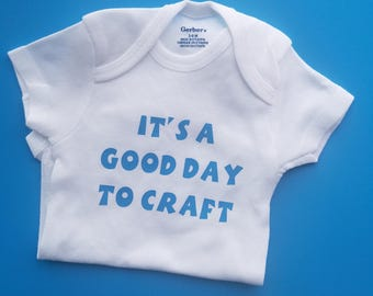 It's A Good Day To Craft, Craft Baby Clothes, Crafty Mom Baby Gift, DYI Mom Baby Gift, Art Teacher Baby Gift, Artist Baby Gift, Designer