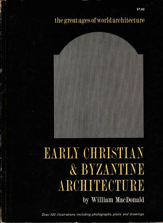Early Christian & Byzantine Architecture + William MacDonald + 1982 + Vintage Architecture Book