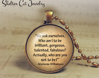 "Who Are You Not To Be Necklace - Marianne Williamson Quote - 1-1/4"" Circle Pendant or Key Ring - Photo Art Jewelry - Inspirational - Gift"