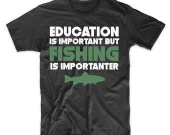 Education Is Important But Fishing Is Importanter Funny T-Shirt
