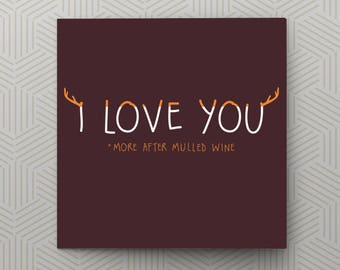I love you *more after mulled wine