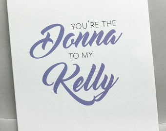 Friendship Card. Best Friend Card. Love Card. Blank Card. Donna And Kelly.