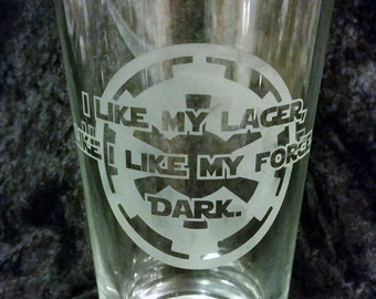 I like my Lager like i like my force Dark Pint Glass Star Wars Inspired Etched Glassware Funny Star Wars Inspired Pint Glass