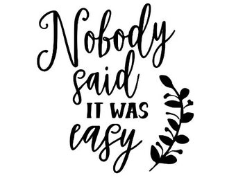 Nobody Said it was Easy Inspirational Vinyl Car Decal Bumper Window Sticker Any Color Multiple Sizes Jenuine Crafts