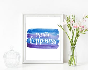 Create Happiness Digital Print, Instant Download, Watercolor Inspirational Quote, Motivational Print, Typography Print, Office Decor