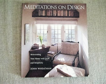 Meditations on Design - Reinventing Your Home with Style and Simplicity by John Wheatman / 2001 Award Winner Book